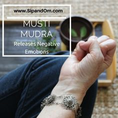 Letting Go Of Negative Emotions with the Mushti Mudra. Free Daily Meditations at www.SipandOm.com. Such a simple mudra can provide you with a sense of release as you let go of negative emotions such as fear, self doubt, uncertainty and regret.