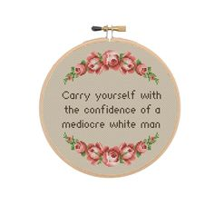 Carry Yourself With The Confidence Of A Mediocre White Man | Etsy Pattern Quotes, Cross Stitch Quotes, Funny Cross Stitch Patterns, White Man, Carry On, Confidence, Fabric, Etsy, Embroidery