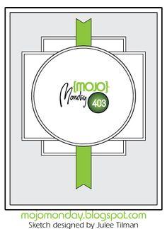 Mojo Monday 403 Card Sketch Sketch designed by Julee Tilman #mojomonday #vervestamps #cardsketches #sketchchallenge