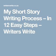 My Short Story Writing Process – In 12 Easy Steps – Writers Write