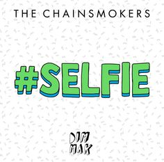 """#SELFIE"" - The Chainsmokers"