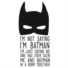 I'm Not Saying I'm Batman..