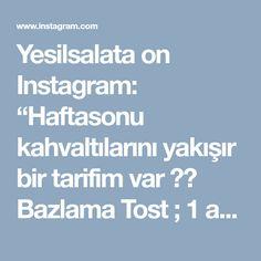 """Yesilsalata on Instagram: """"Haftasonu kahvaltılarını yakışır bir tarifim var 👌👌 Bazlama Tost ; 1 adet Bazlama 6 dilim taze kaşar peyniri 1 adet soğan 2 çorba kaşığı…"""" • Instagram"""