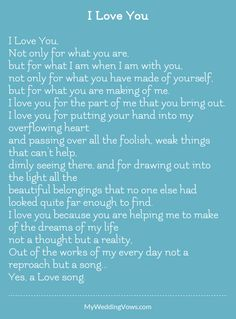 I Love You, Not only for what you are, but for what I am when I am with you, not only for what you have made of yourself, but for what you are making of me. I love you for the part of me that you bring out. I love you for putting your...