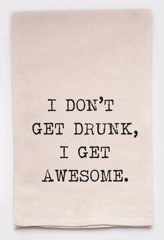 I don't get drunk, I get awesome. - flour sack tea towel