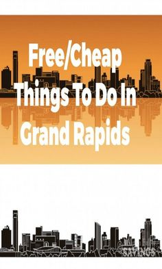 Free Cheap Things To Do In Grand Rapids These Or Are Great For Afternoons Of Fun With The Kids This Summer