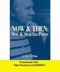 Now  Then New and Selected Poems (9780912592640) Robert Phillips , ISBN-10: 0912592648  , ISBN-13: 978-0912592640 ,  , tutorials , pdf , ebook , torrent , downloads , rapidshare , filesonic , hotfile , megaupload , fileserve