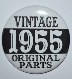 Vintage 1960 Original Parts 55 year old birthday party button 2 inch pinback button 60th Birthday Party, 50th Party, Friend Birthday, Birthday Cards, Birthday Ideas, 33rd Birthday, Birthday Stuff, Birthday Gifts, Happy Birthday