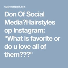 """Don Of Social Media🔥Hairstyles op Instagram: """"What is favorite or do u love all of them???"""""""