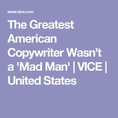 The Greatest American Copywriter Wasn't a 'Mad Man' | VICE | United States
