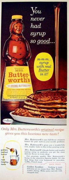 1963 Mrs Butterworth's This stuff is junk and I would never eat it, but it brings back childhood memories.