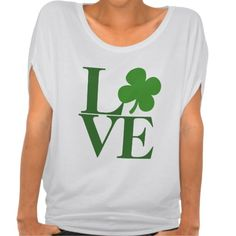 Pretty Green Shamrock Love Shirts... Love can be spelled so many ways!