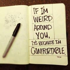 If I'm weird around you, it's because I'm comfortable. weird-comfortable-inspirational-quotes