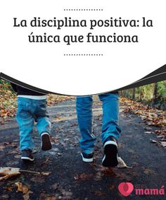 La #disciplina positiva: la única que funciona   La disciplina #positiva es una forma de #enseñanza y #crianza que todos los #niños del mundo necesitan, porque es la única que funciona.