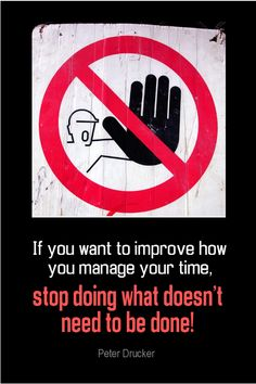 If you want to improve how you manage your time, stop doing what doesn't need to be done. ~Unknown  #time #managing #improve #stop #quotes