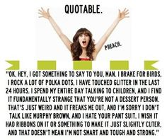 THIS QUOTE IS MY LIFE IN A FEW SENTENCES  TV Quote - 'New Girl' / Zooey Deschanel  / I brake for birds, I rock a lot of polka dots, I have touched glitter in the last 24 hours...