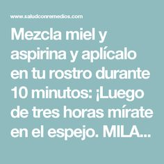 Mezcla miel y aspirina y aplícalo en tu rostro durante 10 minutos: ¡Luego de tres horas mírate en el espejo. MILAGRO! Beauty Care, Diy Beauty, Beauty Hacks, Love Natural, Super Natural, Face Skin, Face And Body, Face Care, Skin Care