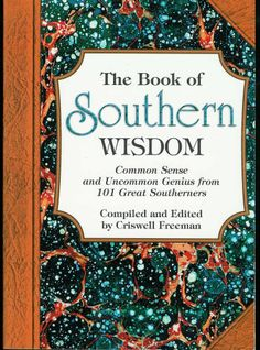 The Book of Southern Wisdom: Common Sense and Uncommon Genius from 101 Great Southerners
