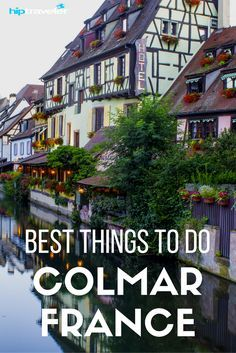 The best things to do in Colmar, France. One of the prettiest towns in France located in the Alsace wine region!   Blog by HipTraveler: Bookable Travel Stories from the World's Top Travelers