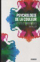 PSYCHOLOGIE DE LA COULEUR EFFETS ET SYMBOLIQUES Disponible neuf ou d'occasion sur notre LIBRAIRIE DE MODE -  http://astore.amazon.fr/interstylepar-21/detail/2350171566