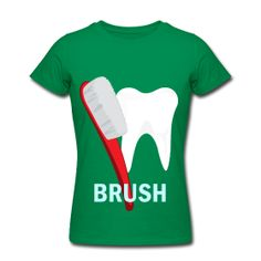 "Women's ""Brush"" T-Shirt from Pop! T-Shirt & Accessories - #teeth #brush #dentist #toothbrush #hygiene #clean #tooth #tshirt #fashion #clothing"