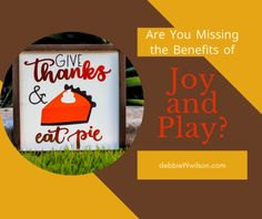 Are You Missing the Benefits of Joy and Play?