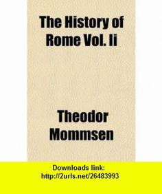 The History of Rome Vol. Ii (9781150911873) Theodor Mommsen , ISBN-10: 1150911875  , ISBN-13: 978-1150911873 ,  , tutorials , pdf , ebook , torrent , downloads , rapidshare , filesonic , hotfile , megaupload , fileserve