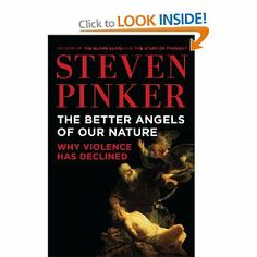 The Better Angels of Our Nature: Why Violence Has Declined: Steven Pinker