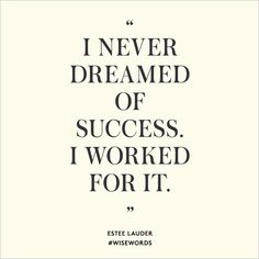 """""""I never dreamed of success. I worked for it."""" Estee Lauder #wisewords"""
