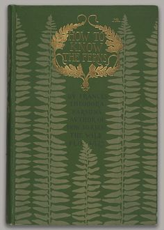How to Know the Ferns: A Guide to the Names, Haunts, and Habits of our Common Ferns Binding by Margaret Neilson Armstrong (rats, didn't know this is an old book. Look her up for wonderful bookcover artwork! Book Cover Art, Book Cover Design, Book Design, Book Art, Old Books, Antique Books, Victorian Books, Vintage Book Covers, Vintage Books