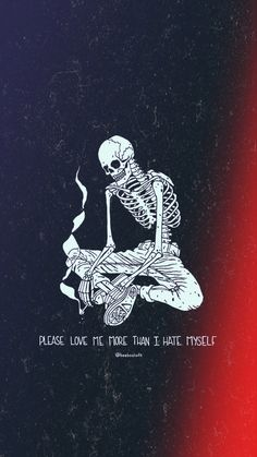 Please love me more than I hate myself. Please love me more than I hate myself. Please love me Sad Wallpaper, Wallpaper Quotes, Wallpaper Backgrounds, Iphone Wallpaper, Love Me More, My Love, Please Love Me, Skeleton Art, Dark Quotes