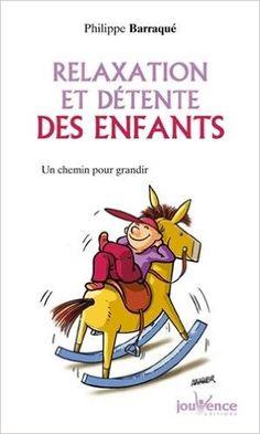 Amazon.fr - Relaxation et détente des enfants - Un chemin pour grandir - Philippe Barraqué - Livres