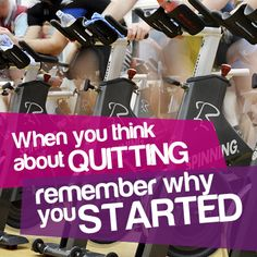 When you think about quitting remember why you started.