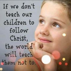 God has given parents the responsibility to teach their children (Deuteronomy 6:6-9).