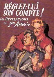 Réglez-lui son compte ! ( les révélations de San-Antonio ). de Frédéric Dard, http://www.amazon.fr/dp/B0046Y3TNG/ref=cm_sw_r_pi_dp_j5eSsb1ZGYNGB
