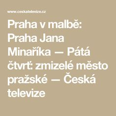 Praha v malbě: Praha Jana Minaříka — Pátá čtvrť: zmizelé město pražské — Česká televize Praha, Math Equations, Film, Art, Movie, Art Background, Film Stock, Kunst, Cinema