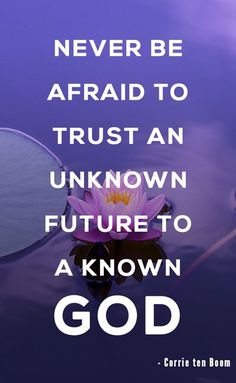 Never be afraid to trust an unknown future to a known God. – Corrie ten Boom #faith #christian #jesus #quoteoftheday #wordstoliveby #motivational #future #fearless #anxiety
