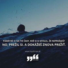 Dokážeš znova prežiť || #mysliinak #motivacia #inspiracia #citaty #snaha #svet #cestovanie #uspech #uspesny #slovensko #cesko #brno #praha #st by mysliinak_sk Praha, True Words, Thoughts, Quotes, Instagram, Quotations, Quote, Shut Up Quotes, Shut Up Quotes
