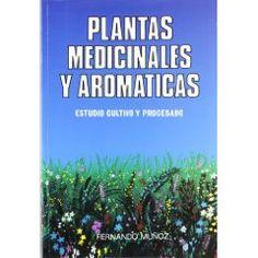Plantas medicinales y aromáticas. Estudio, cultivo y procesado