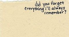 Sad Love Quotes : QUOTATION – Image : Quotes Of the day – Life Quote Did you forget everything I'll always remember? Sharing is Caring Sad Love Quotes, Words Quotes, Wise Words, Me Quotes, Sayings, Pretty Words, Beautiful Words, Jandy Nelson, Trauma