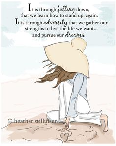 It is through adversary that we gather the strength to carry on and follow our dreams.
