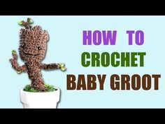 Video Tutorial How to Crochet Potted Baby Groot  Amigurumi - from Guardians of the Galaxy