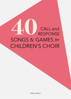 40 Call and Response Songs and Games for Children's Choir | Ashley Danyew