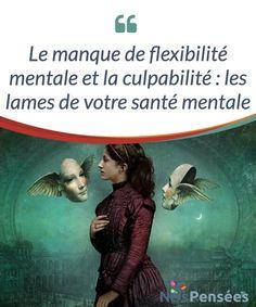 Le manque de flexibilité mentale et la culpabilité : les lames de votre santé mentale   Le confort mental est un état #émotionnel qui s'atteint au prix d'un grand combat avec la #culpabilité et le manque de #flexibilité mentale.  #Psychologie