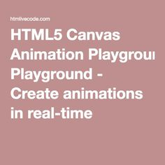 HTML5 Canvas Animation Playground - Create animations in real-time