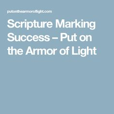 Scripture Marking Success – Put on the Armor of Light