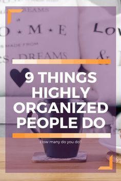 What are some of the habits that organized people have? These 9 tips will show you how to have better time management, organize your life and home, and start building an organized schedule and routine. #rhodadesignstudio