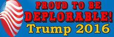 PROUD TO BE DEPLORABLE TRUMP 2016 - ANTI HILLARY POLITICAL BUMPER FUNNY STICKER