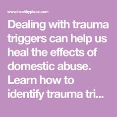 Dealing with trauma triggers can help us heal the effects of domestic abuse. Learn how to identify trauma triggers and develop healthy coping mechanisms.