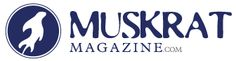 """Muskrat Magazine 